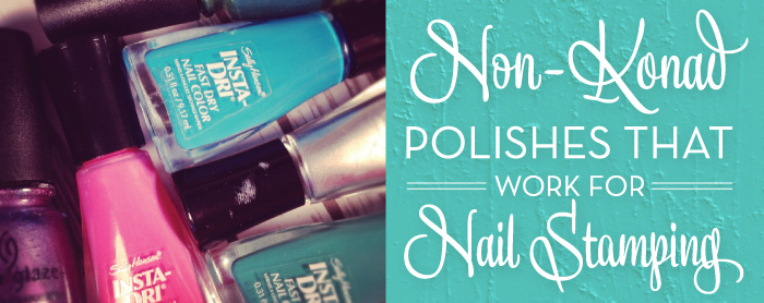 Non-Konad Polishes that work for Nail Stamping